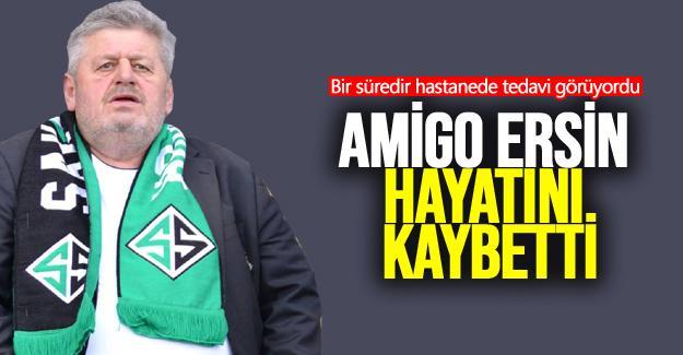 Amigo Ersin hayatını kaybetti!