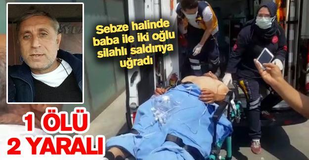 Baba ile iki oğlu silahlı saldırıya uğradı! 1 ölü 2 yaralı