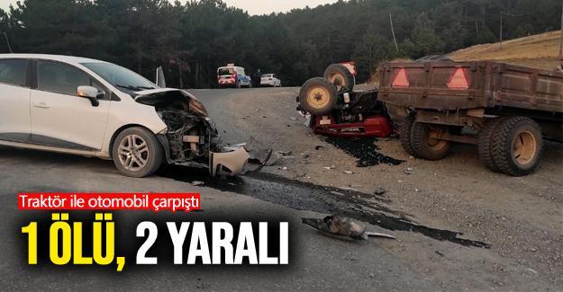 Traktör ile otomobil çarpıştı: 1 ölü, 2 yaralı