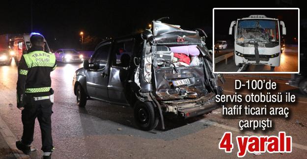 D-100'de servis otobüsü ile hafif ticari araç çarpıştı! 4 yaralı