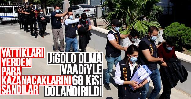 Jigolo olma vaadiyle 68 kişi dolandırıldı