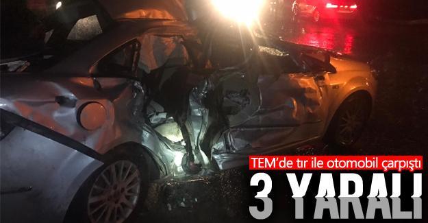 TEM'de tır ile otomobil çarpıştı