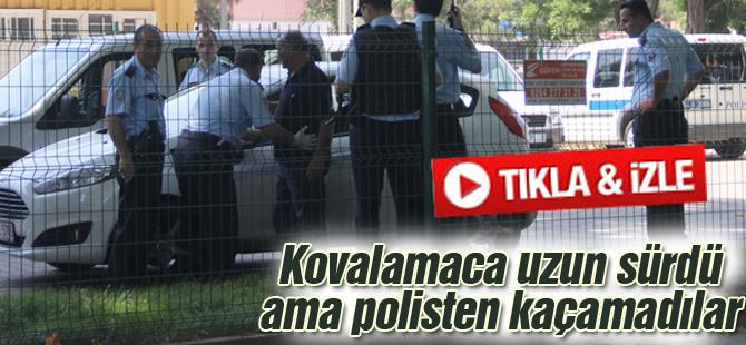 POLİSTEN KAÇAMADILAR