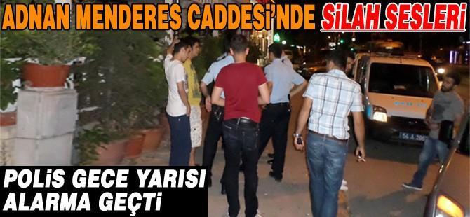 ADNAN MENDERES CADDESİ'NDE SİLAH SESLERİ