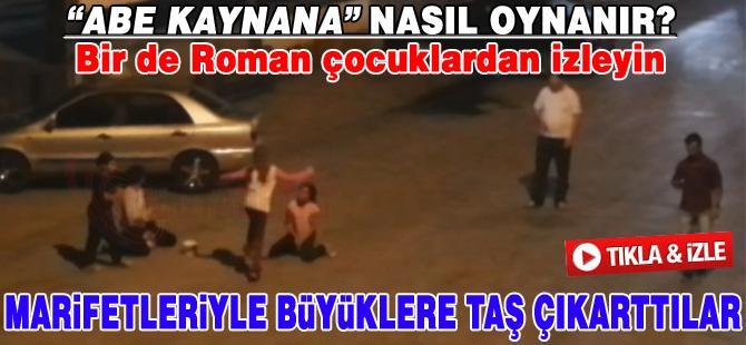 """""""ABE KAYNANA"""" NASIL OYNANIR BİRDE ROMAN ÇOCUKLARDAN İZLEYİN"""