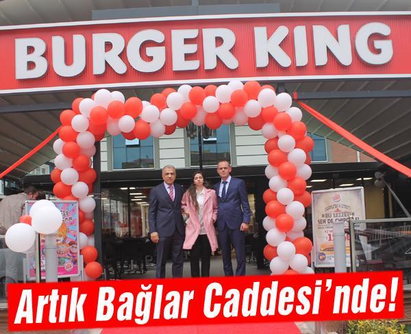 Burger King Bağlar Caddesi'nde açıldı!