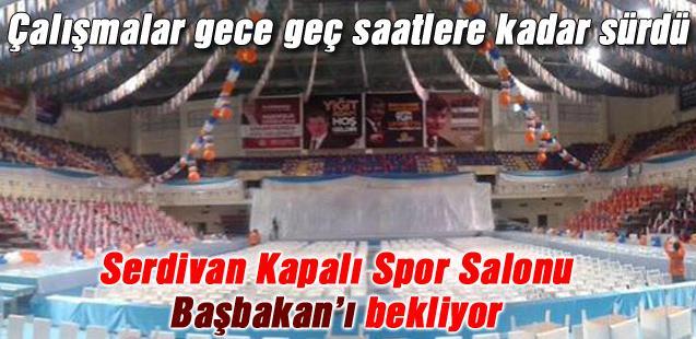 Serdivan Kapalı Spor Salonu Başbakan'ı bekliyor