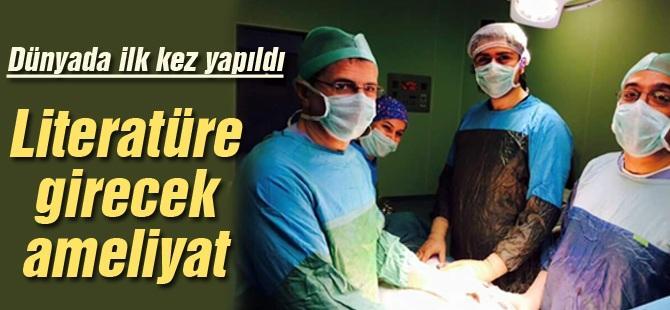 Bu ameliyat dünyada ilk kez yapıldı