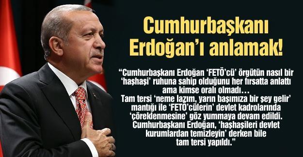 Cumhurbaşkanı Erdoğan'ı anlamak!…