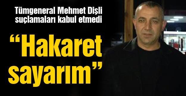 Tümgeneral Mehmet Dişli suçlamaları kabul etmedi