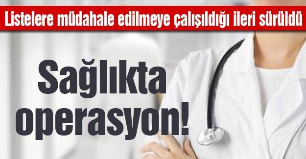 Sağlıkta operasyon!
