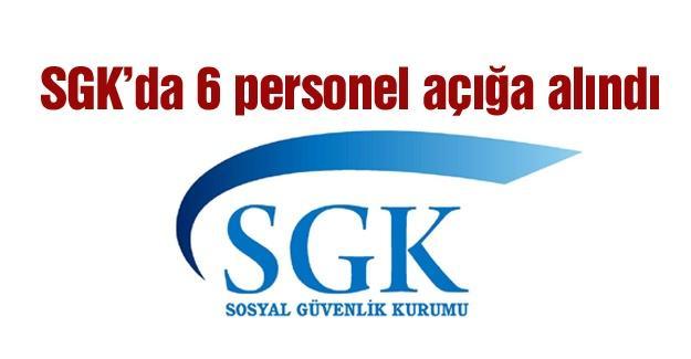 SGK'da 6 personel açığa alındı