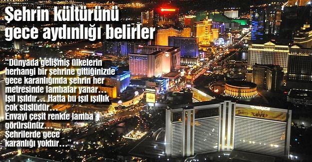 Şehrin kültürünü gece aydınlığı belirler
