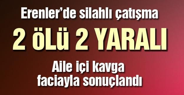 Erenler'de silahlı çatışma 2 ölü 2 yaralı
