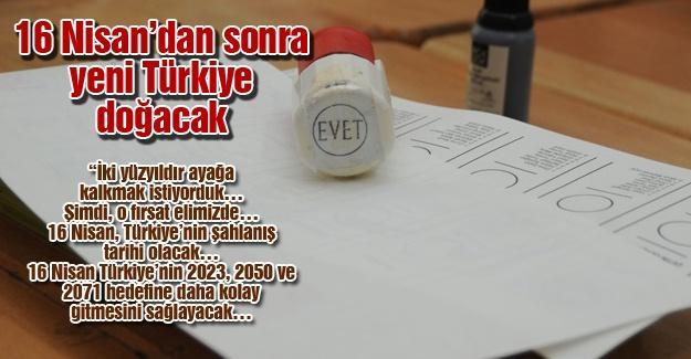 16 Nisan'dan sonra yeni Türkiye doğacak