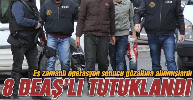 DEAŞ mensubu 8 kişi tutuklandı