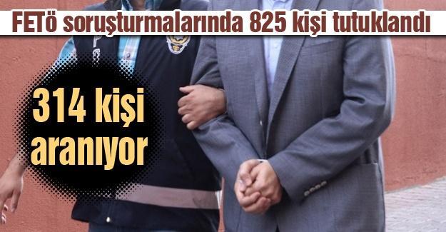 FETÖ soruşturmalarında 825 kişi tutuklandı