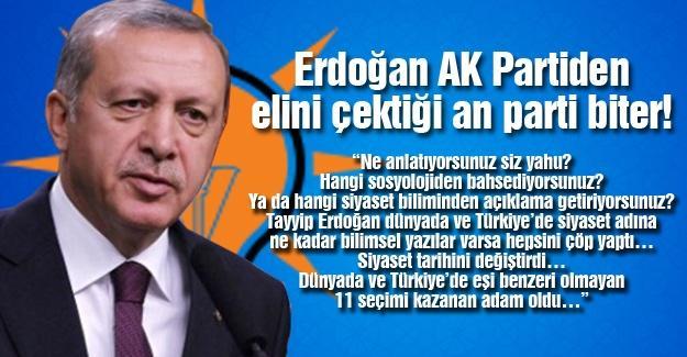 Erdoğan AK Partiden elini çektiği an parti biter!