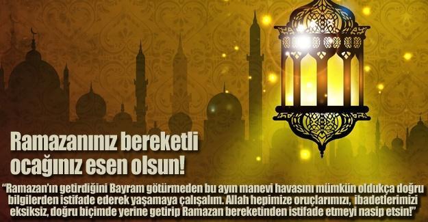 Ramazanınız bereketli ocağınız esen olsun!…