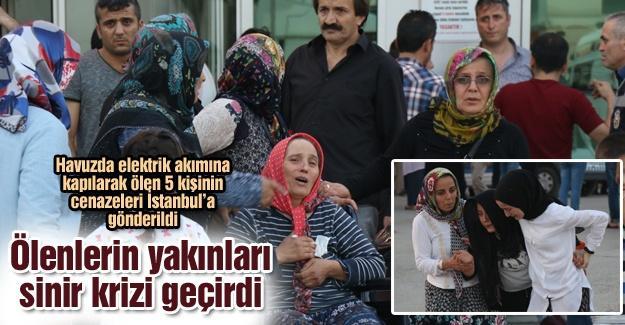 Havuzda ölen 5 kişinin cenazesi İstanbul'a gönderildi