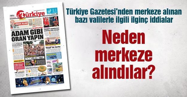 Türkiye Gazetesi'nden değişen bazı valilerle ilgili ilginç iddialar