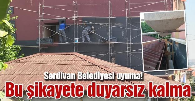 Serdivan Belediyesi uyuma! Bu şikayete duyarsız kalma