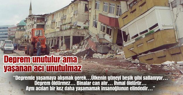 Deprem unutulur ama yaşanan acı unutulmaz