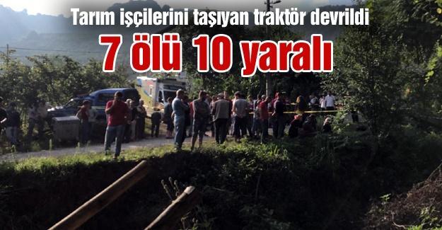 Tarım işçilerini taşıyan traktör devrildi! 7 ölü, 10 yaralı