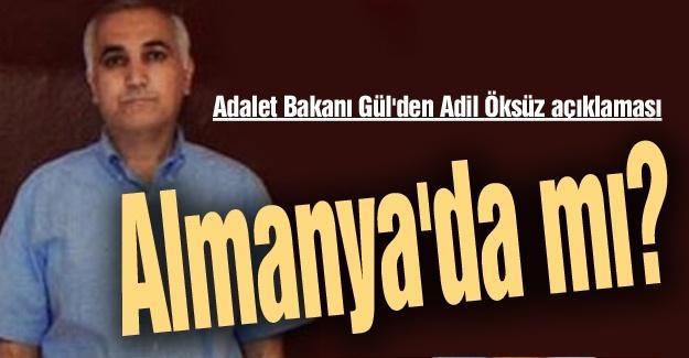 Adalet Bakanı Gül'den Adil Öksüz açıklaması
