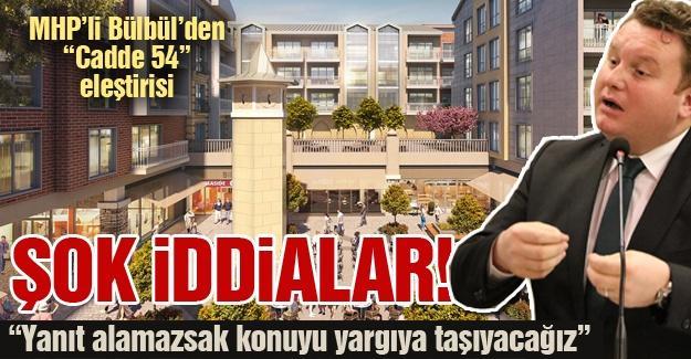 """MHP'li Bülbül'den """"Cadde 54"""" hakkında şok iddialar!"""
