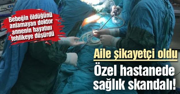 Özel hastanede sağlık skandalı!