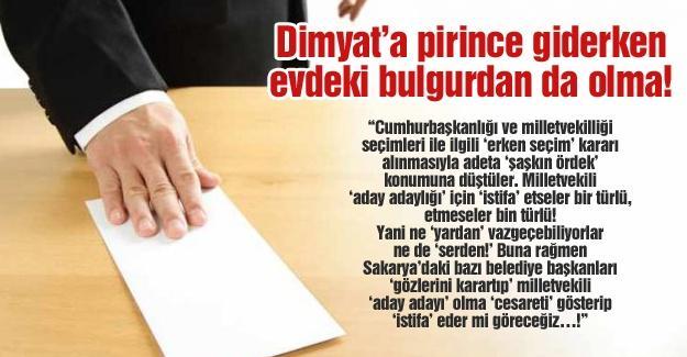 Dimyat'a pirince giderken, evdeki bulgurdan da olma!…