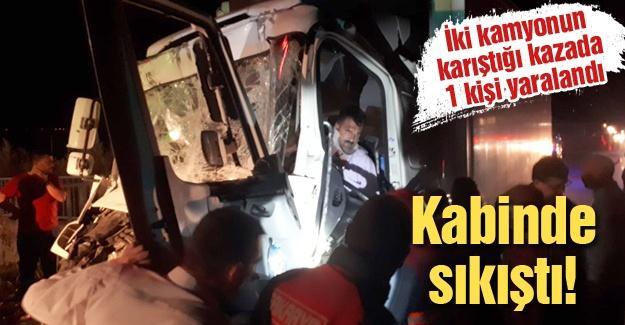 İki kamyonun karıştığı kazada 1 kişi yaralandı