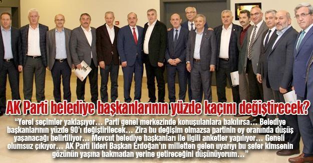 AK Parti belediye başkanlarının yüzde kaçını değiştirecek?