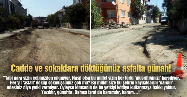 Cadde ve sokaklara döktüğünüz asfalta günah!…