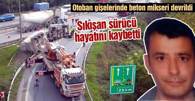 Otoban gişelerinde beton mikseri devrildi! Sıkışan sürücü hayatını kaybetti