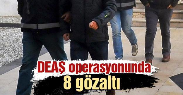 DEAŞ operasyonunda 8 gözaltı