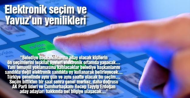 Elektronik seçim ve Yavuz'un yenilikleri