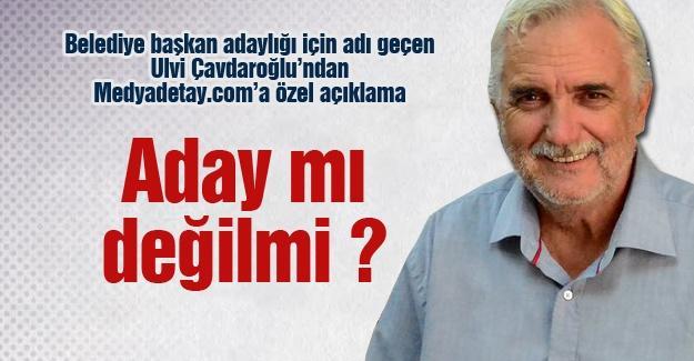 Ulvi Çavdaroğlu'ndan Medyadetay.com'a özel açıklama