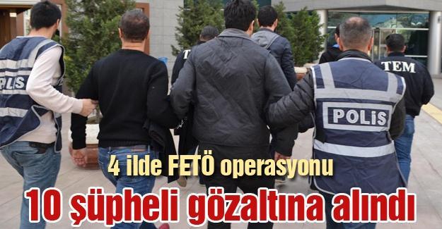 4 ilde FETÖ operasyonu! 10 gözaltı