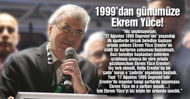 1999'dan günümüze Ekrem Yüce!…