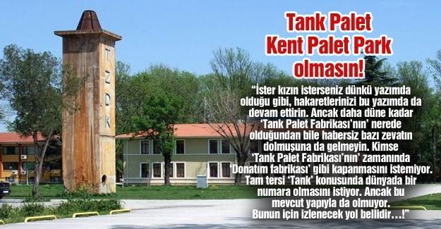 Tank Palet Kent Palet Park olmasın! …