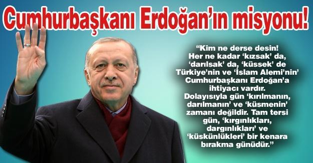 Cumhurbaşkanı Erdoğan'ın misyonu!…