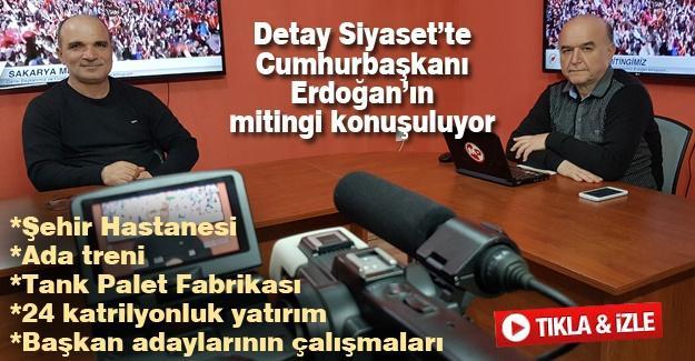 Detay Siyaset'te Cumhurbaşkanı Erdoğan'ın mitingi konuşuluyor