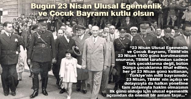 Bugün 23 Nisan Ulusal Egemenlik ve Çocuk Bayramı kutlu olsun