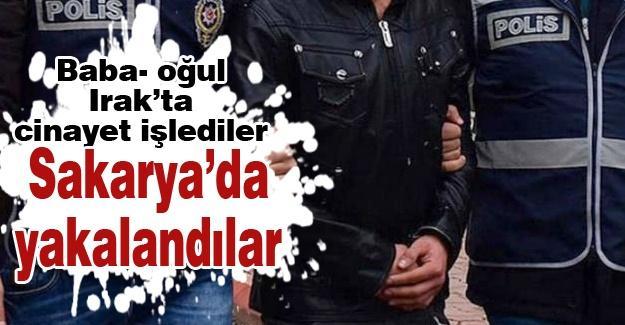 Baba- oğul Irak'ta cinayet işledi! Sakarya'da yakalandılar