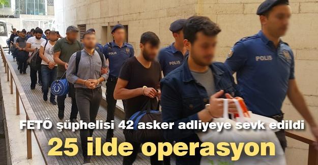 FETÖ şüphelisi 42 asker adliyeye sevk edildi