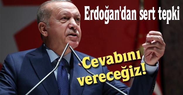 Erdoğan'dan sert tepki!  Cevabını vereceğiz!