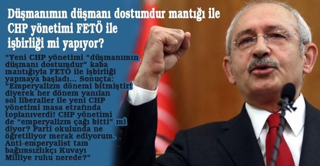 Düşmanımın düşmanı dostumdur mantığı ile CHP yönetimi FETÖ ile işbirliği mi yapıyor?