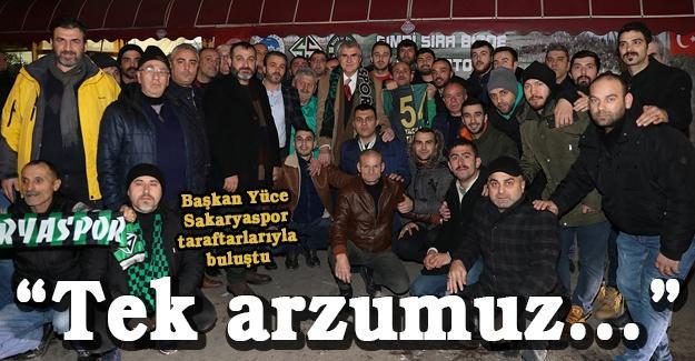 Başkan Yüce Sakaryaspor taraftarlarıyla buluştu